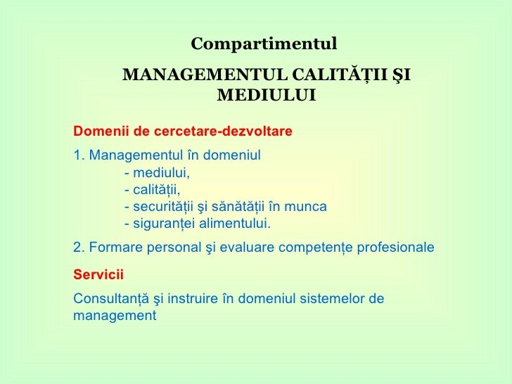 Domenii de cercetare-dezvoltare 1. Managementul în domeniul  - mediului,  - calităţii,  - securităţii şi sănătăţii în munc...