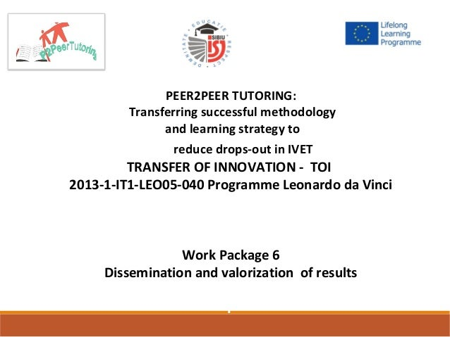 PEER2PEER TUTORING: Transferring successful methodology and learning strategy to reduce drops-out in IVET1-IT1-LE TRANSFER...