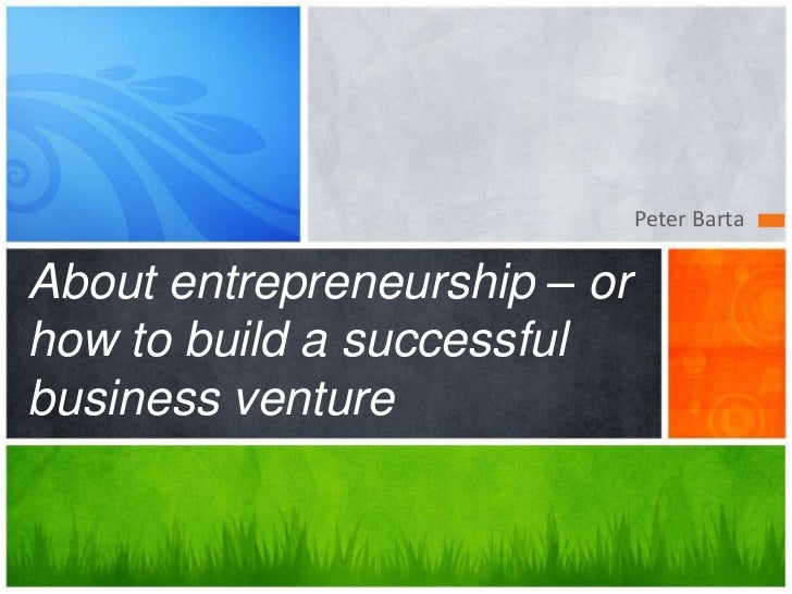 Peter BartaAbout entrepreneurship – orhow to build a successfulbusiness venture