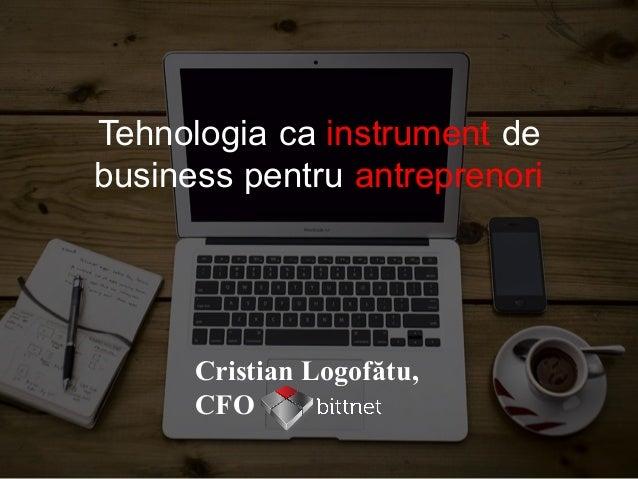 Cristian Logofătu, CFO Tehnologia ca instrument de business pentru antreprenori