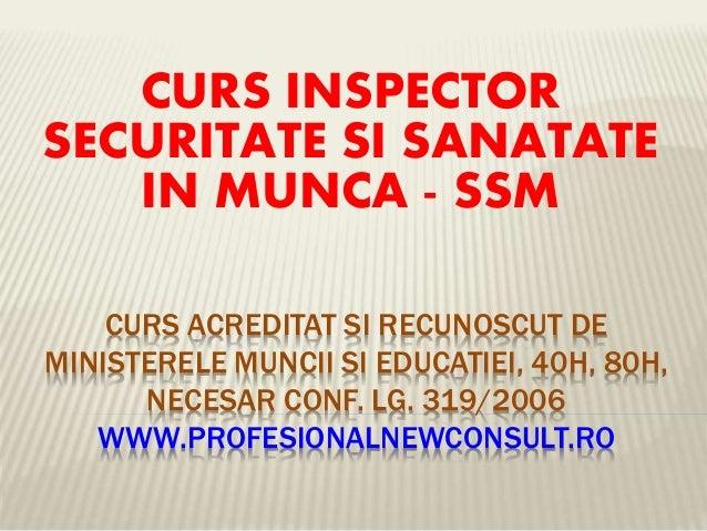CURS ACREDITAT SI RECUNOSCUT DE MINISTERELE MUNCII SI EDUCATIEI, 40H, 80H, NECESAR CONF. LG. 319/2006 WWW.PROFESIONALNEWCO...