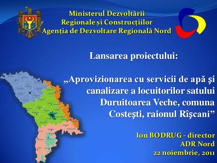 Ministerul Dezvoltării     Regionale și ConstrucțiilorAgenția de Dezvoltare Regională Nord             Lansarea proiectulu...