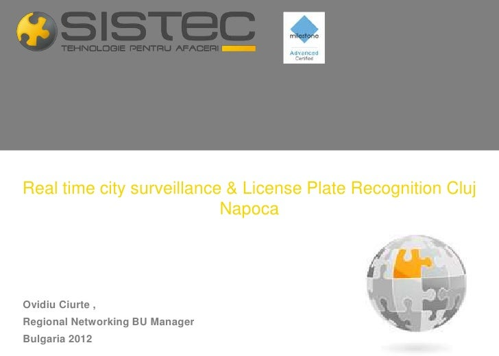 Real time city surveillance & License Plate Recognition Cluj                           NapocaOvidiu Ciurte ,Regional Netwo...