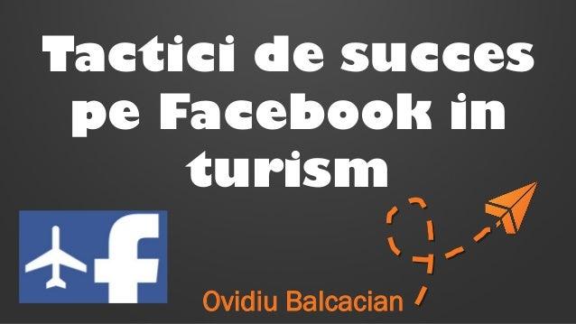 Tactici de succes  pe Facebook in  turism  Ovidiu Balcacian
