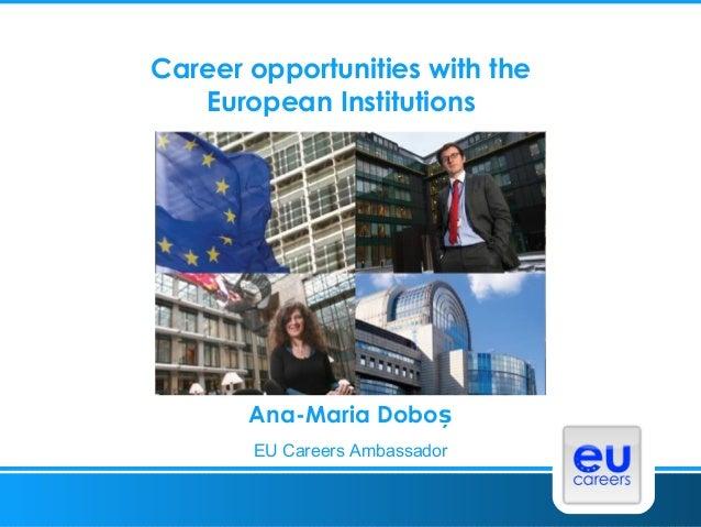Career opportunities with the   European Institutions       Ana-Maria Doboș       EU Careers Ambassador
