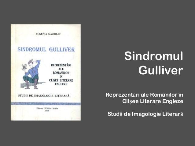 Sindromul Gulliver Reprezentări ale Românilor în Clișee Literare Engleze Studii de Imagologie Literară