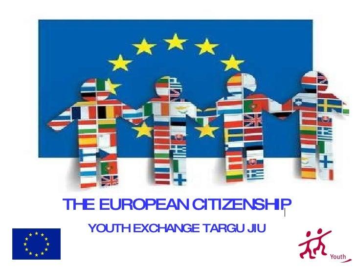 THE EUROPEAN CITIZENSHIP YOUTH EXCHANGE TARGU JIU