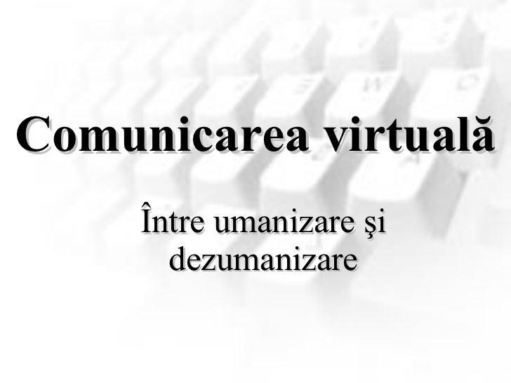 Comunicarea virtuală Între umanizare şi dezumanizare