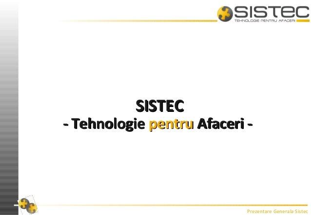 Prezentare Generala Sistec SISTECSISTEC - Tehnologie- Tehnologie pentrupentru AAfaceri -faceri -