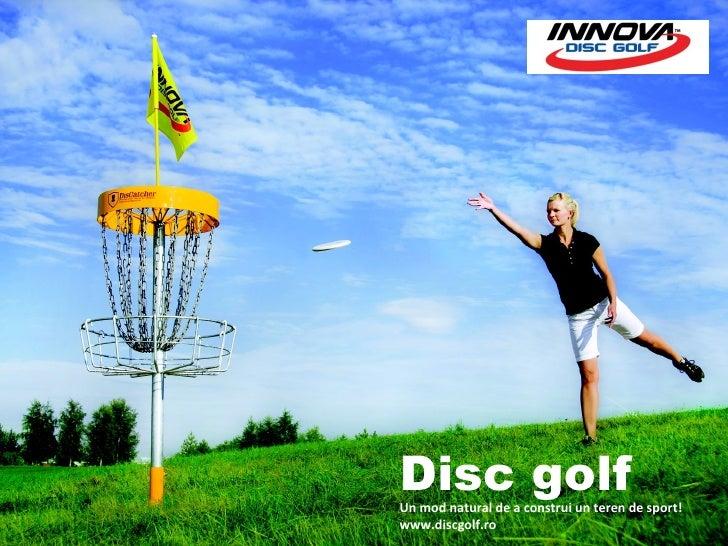 Disc golfUn mod natural de a construi un teren de sport!www.discgolf.ro