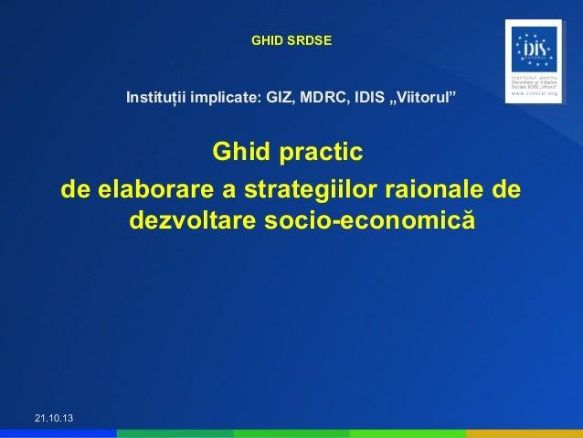 """GHID SRDSE  Instituţii implicate: GIZ, MDRC, IDIS """"Viitorul""""  Ghid practic de elaborare a strategiilor raionale de dezvolt..."""