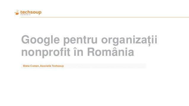 Google pentru organizații nonprofit în România Elena Coman, Asociatia Techsoup