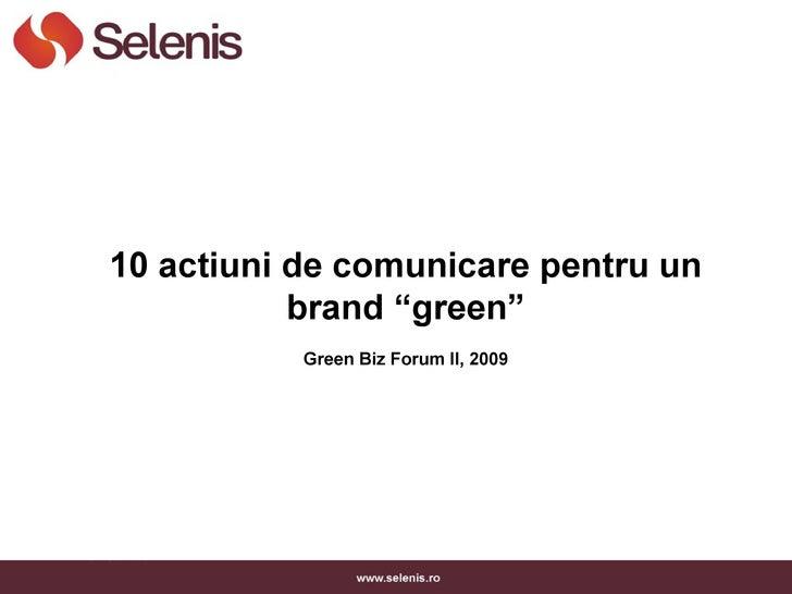 "10 actiuni de comunicare pentru un            brand ""green""            Green Biz Forum II, 2009"