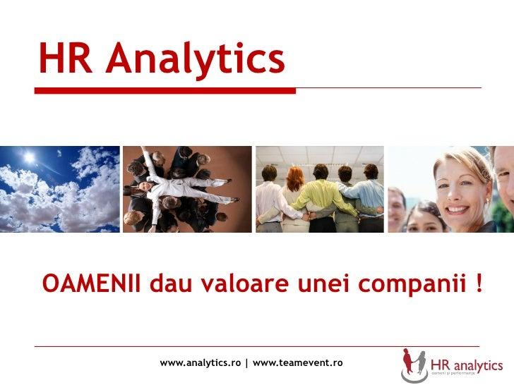 HR Analytics     OAMENII dau valoare unei companii !           www.analytics.ro | www.teamevent.ro