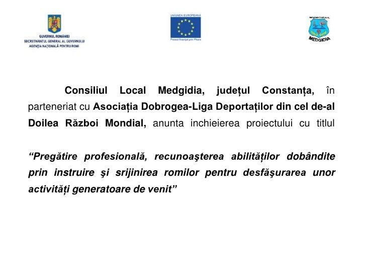 Consiliul   Local    Medgidia,   judeţul   Constanţa,   în parteneriat cu Asociaţia Dobrogea-Liga Deportaţilor din cel de-...