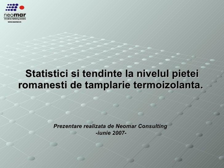 Statistici si tendinte la nivelul pietei romanesti de tamplarie termoizolanta.   Prezentare realizata de Neomar Consulting...