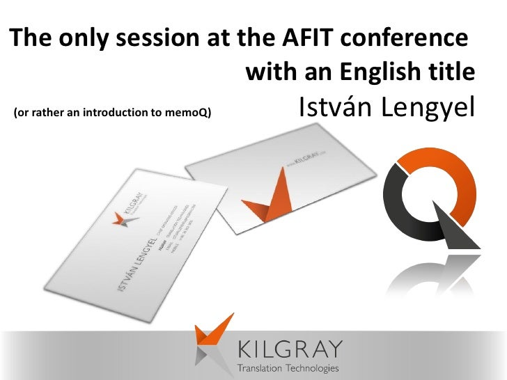 The only session at the AFIT conference                     with an English title(or rather an introduction to memoQ)   Is...