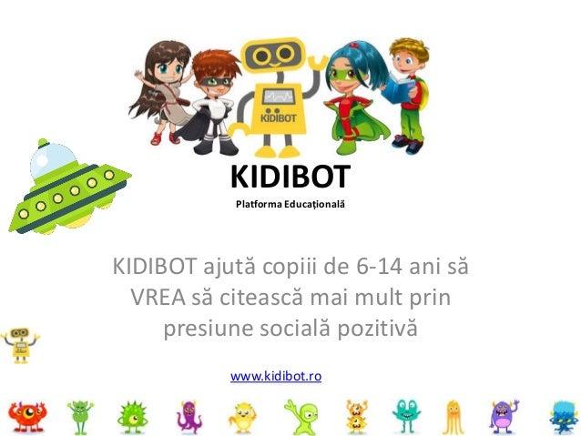 KIDIBOT Platforma Educațională KIDIBOT ajută copiii de 6-14 ani să VREA să citească mai mult prin presiune socială pozitiv...