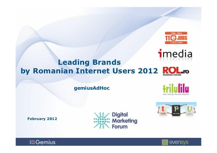 Leading Brandsby Romanian Internet Users 2012                 gemiusAdHoc February 2012