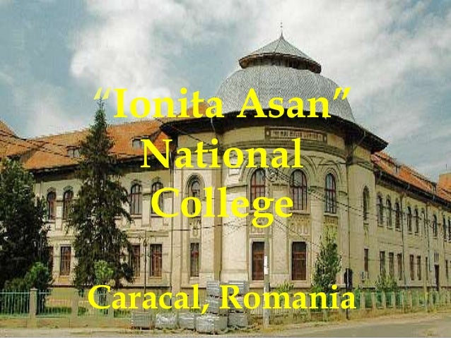 """Ionita Asan"" National College Caracal, Romania"