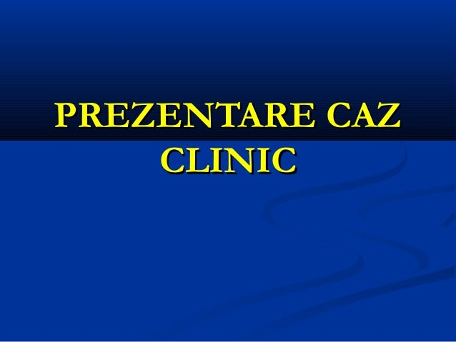 PREZENTARE CAZPREZENTARE CAZ CLINICCLINIC