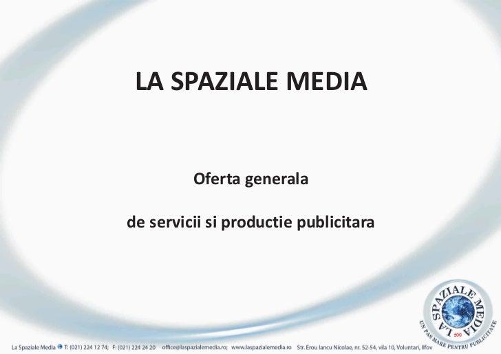 LA SPAZIALE MEDIA         Oferta generalade servicii si productie publicitara