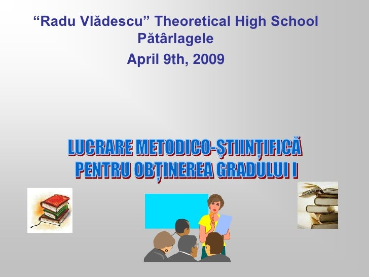 """Radu Vlădescu"" Theoretical High School             Pătârlagele            April 9th, 2009"