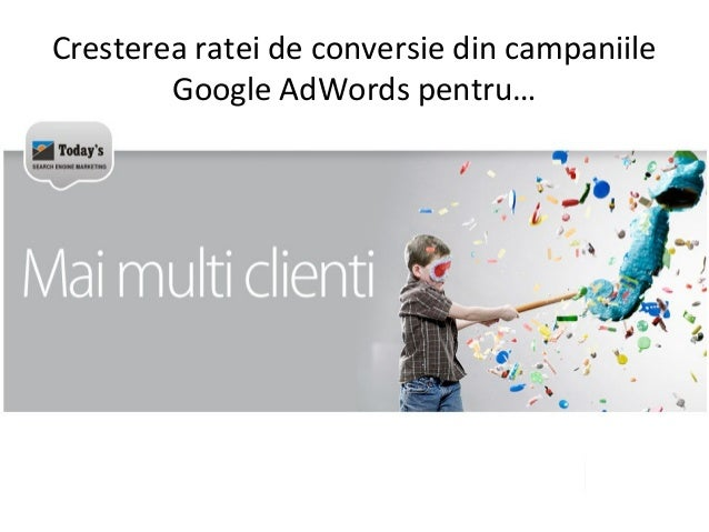 Cresterea ratei de conversie din campaniile Google AdWords pentru…