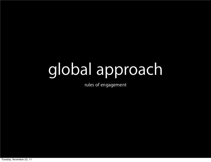 global approach                               rules of engagementTuesday, November 22, 11