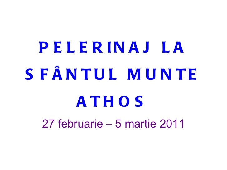 PELERINAJ LA SFÂNTUL MUNTE ATHOS 27 februarie – 5 martie 2011
