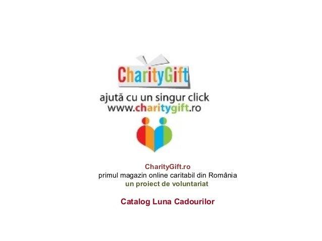 CharityGift.ro primul magazin online caritabil din România un proiect de voluntariat Catalog Luna Cadourilor