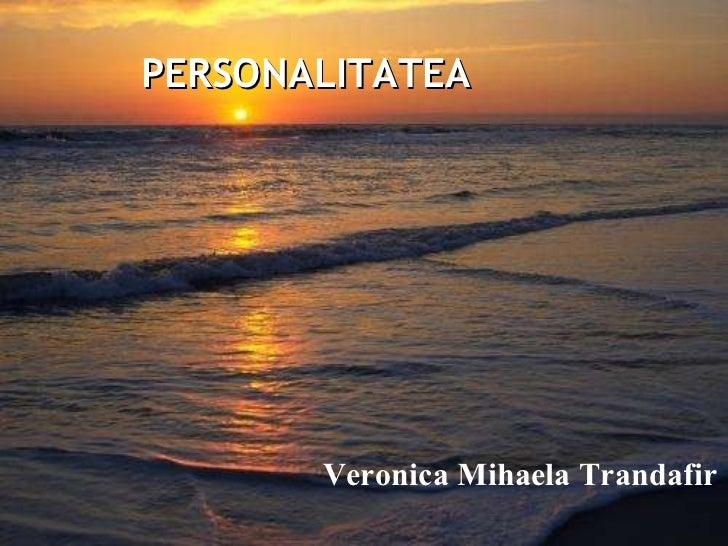 Veronica Mihaela Trandafir PERSONALITATEA