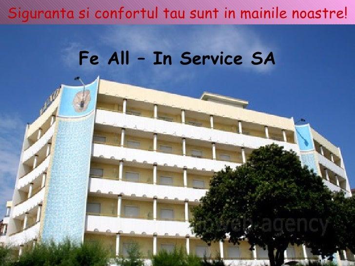 Siguranta si confortul tau sunt in mainile noastre! Fe All – In Service SA