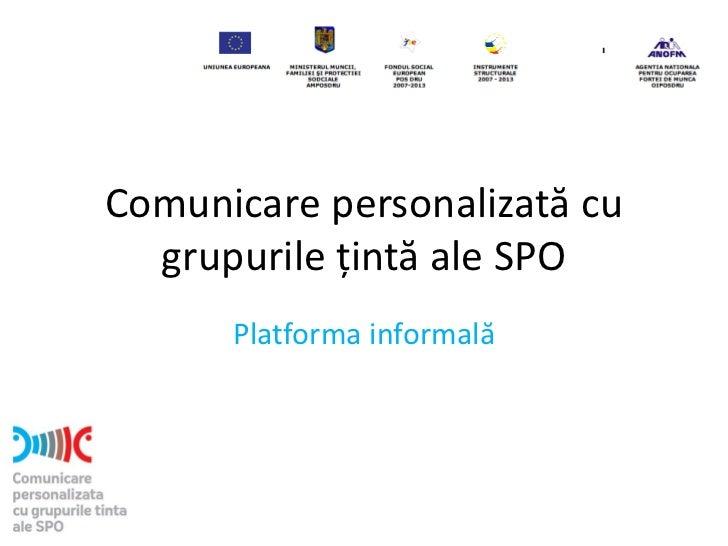 Comunicare personalizată cu  grupurile țintă ale SPO      Platforma informală