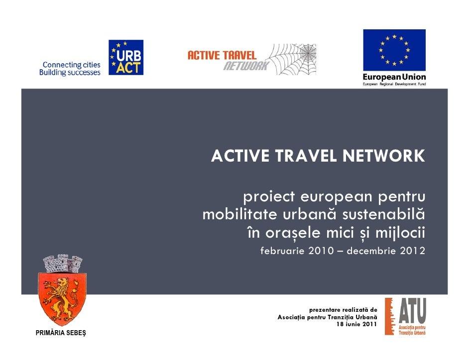 ACTIVE TRAVEL NETWORK                      proiect european pentru                 mobilitate urbană sustenabilă          ...