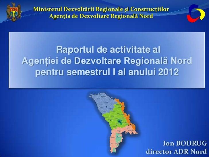 Ministerul Dezvoltării Regionale și Construcțiilor       Agenția de Dezvoltare Regională Nord       Raportul de activitate...