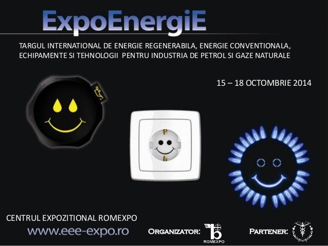 www.eee-expo.ro TARGUL INTERNATIONAL DE ENERGIE REGENERABILA, ENERGIE CONVENTIONALA, ECHIPAMENTE SI TEHNOLOGII PENTRU INDU...