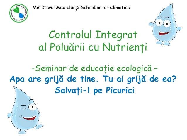 Controlul Integrat al Poluării cu Nutrienți -Seminar de educație ecologică – Apa are grijă de tine. Tu ai grijă de ea? Sal...