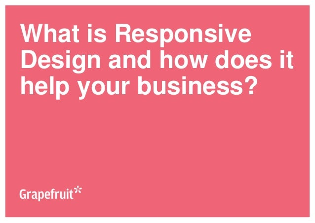 What is Responsive  Design and how does it  help your business?