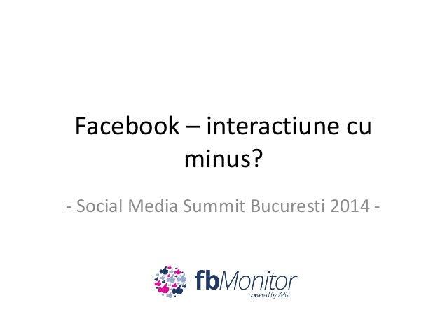 Facebook – interactiune cu minus? - Social Media Summit Bucuresti 2014 -