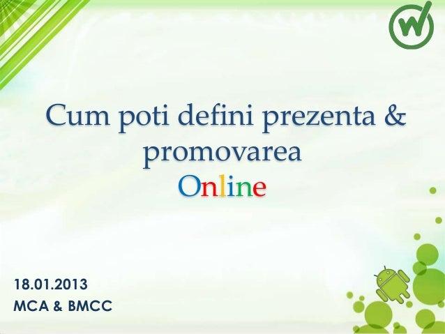 Cum poti defini prezenta & promovarea Online 18.01.2013 MCA & BMCC