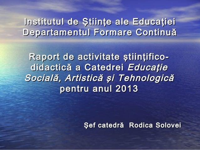 Institutul de Ştiinţe ale Educaţiei Departamentul F o rm are Continuă Raport de activitate ştiinţificodidactic ă a Catedre...