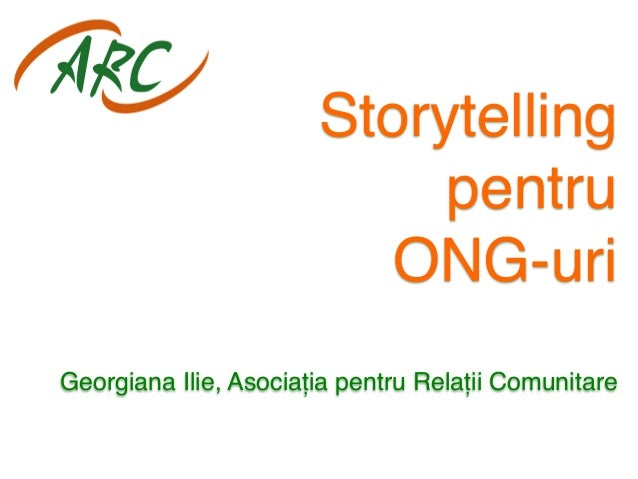 """Storytelling""""  pentru  ONG-uri  Georgiana Ilie, Asociația pentru Relații Comunitare"""""""