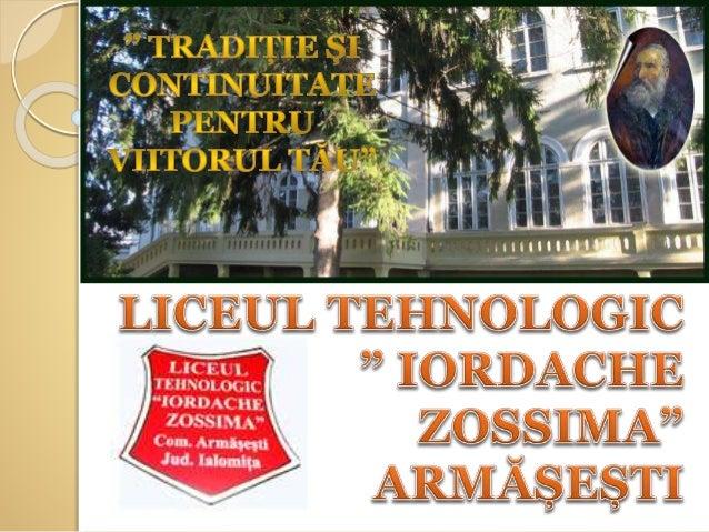  Această școală a fost ctitorită între anii 1883 - 1885 de filantropul IORDACHE ZOSSIMA, coborâtor dintr-o familie de boi...
