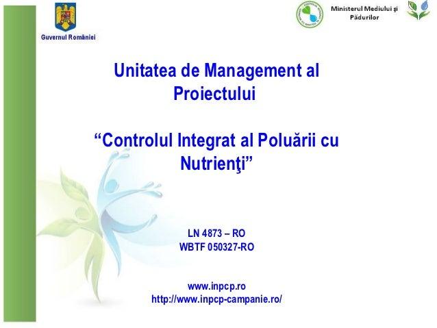 """Unitatea de Management al          Proiectului""""Controlul Integrat al Poluării cu            Nutrienţi""""               LN 48..."""