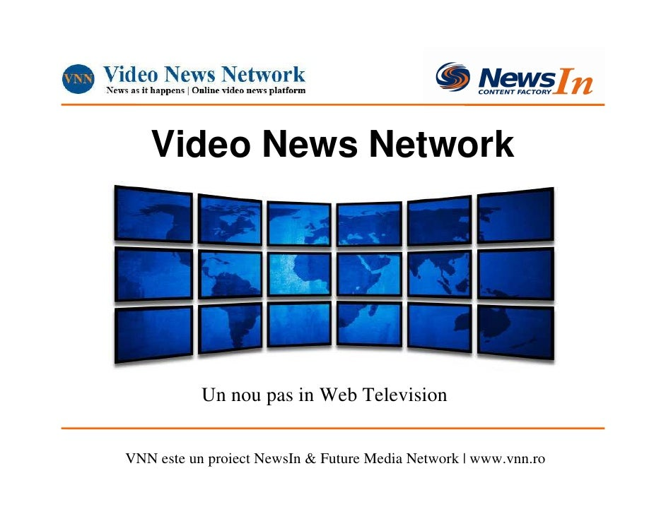 Video News Network                Un nou pas in Web Television   VNN este un proiect NewsIn & Future Media Network | www.v...