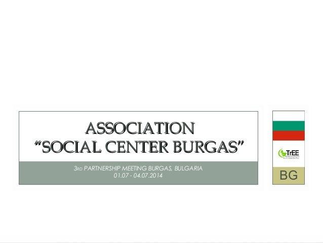"3RD PARTNERSHIP MEETING BURGAS, BULGARIA 01.07 - 04.07.2014 ASSOCIATIONASSOCIATION ""SOCIAL CENTER BURGAS""""SOCIAL CENTER BU..."