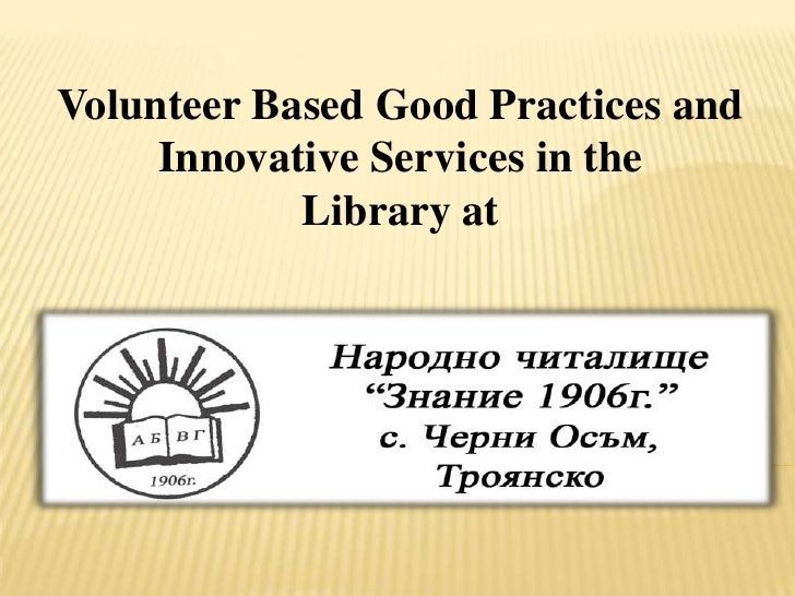 Volunteer Based Good Practices and     Innovative Services in the            Library at