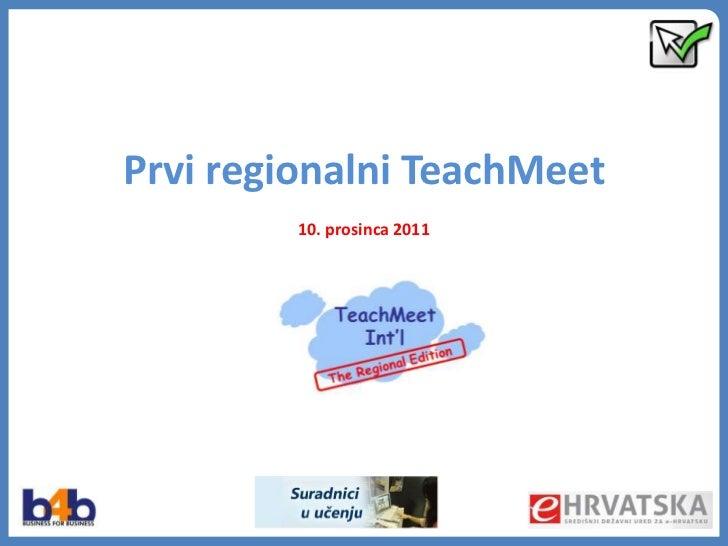 Prvi regionalni TeachMeet         10. prosinca 2011            ional