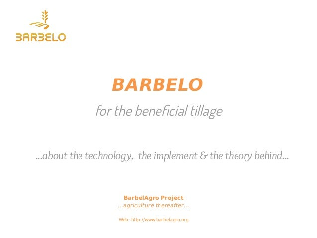 for the beneficial tillage BARBELO BarbelAgro Project …agriculture thereafter… Web: http://www.barbelagro.org ...about the...